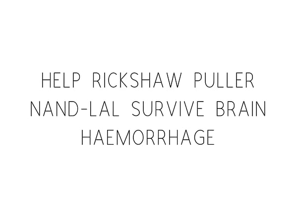 Help Rickshaw Puller Nand-Lal Survive Brain Haemorrhage