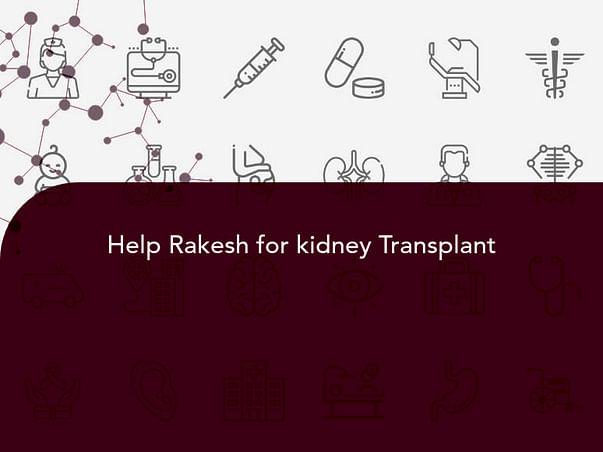 Help Rakesh for kidney Transplant