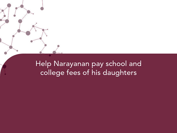 Help Narayanan pay school and college fees of his daughters