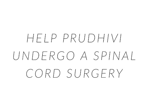 Help Prudhivi Undergo A Spinal Cord Surgery
