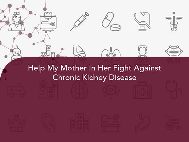 Help My Mother In Her Fight Against Chronic Kidney Disease