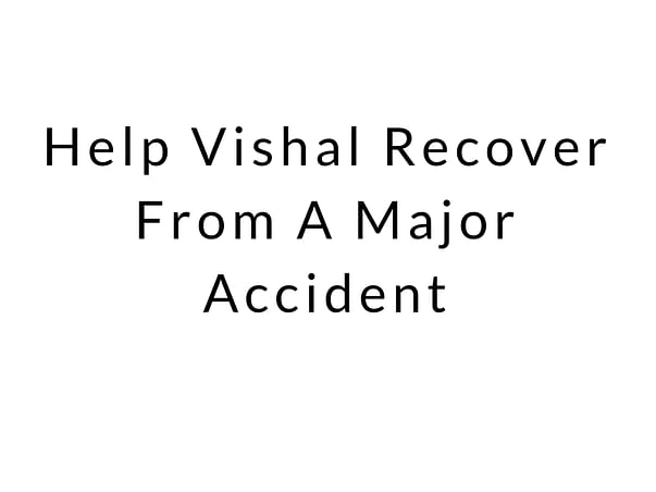 Help Vishal Recover From A Major Accident