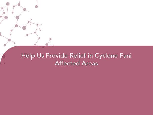 Help Us Provide Relief in Cyclone Fani Affected Areas