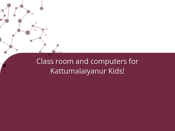 Class room and computers for Kattumalaiyanur Kids!