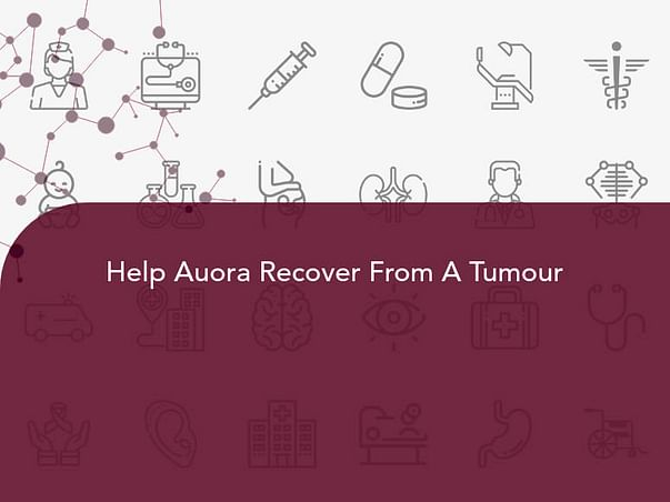 Help Auora kapoor Recover From A Tumour.