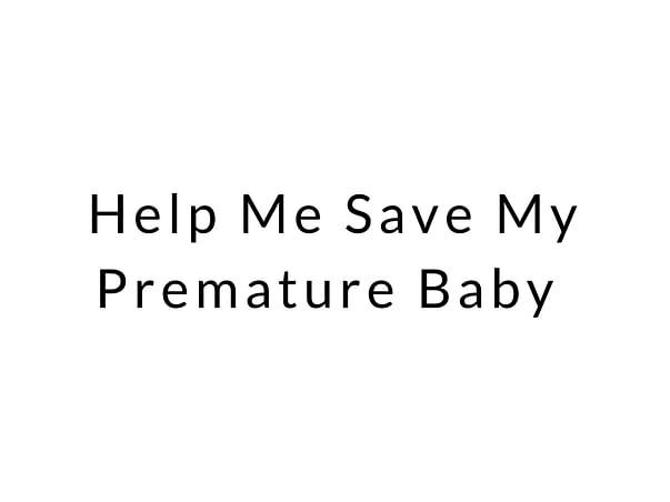 Help Me Save My Premature Baby