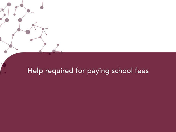 Help required for paying school fees