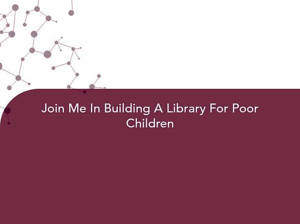 Join Me In Building A Library For Poor Children