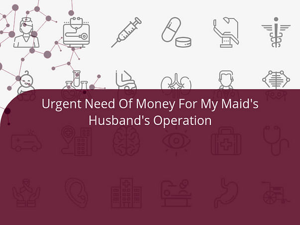 Urgent Need Of Money For My Maid's Husband's Operation