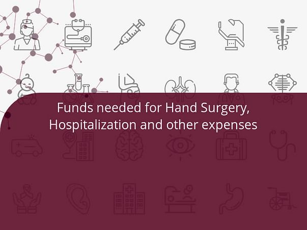 Funds needed for Hand Surgery, Hospitalization and other expenses