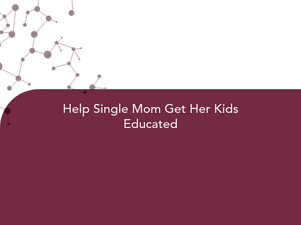 Help Single Mom Get Her Kids Educated