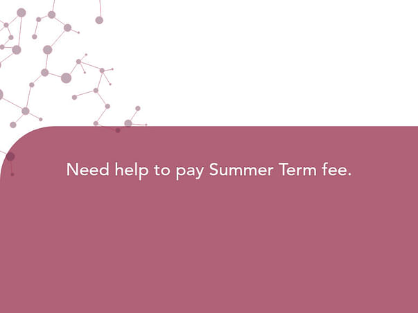 Need help to pay Summer Term fee.