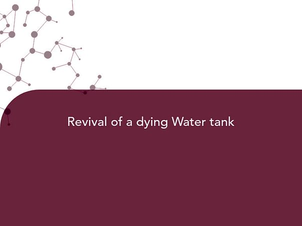 Revival of a dying Water tank