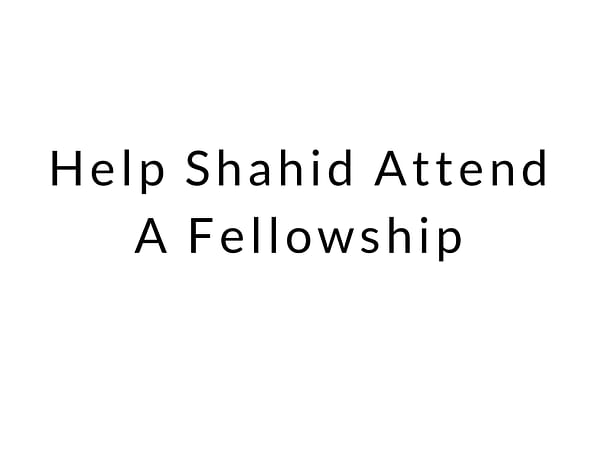 Help Shahid Attend A Fellowship