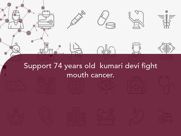 Support 74 year Old  Kumari Devi Fight Mouth Cancer.