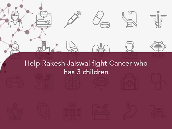 Help Rakesh Jaiswal fight Cancer who has 3 children