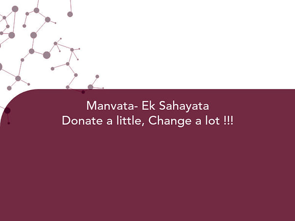 Manvata- Ek Sahayata Donate a little, Change a lot !!!