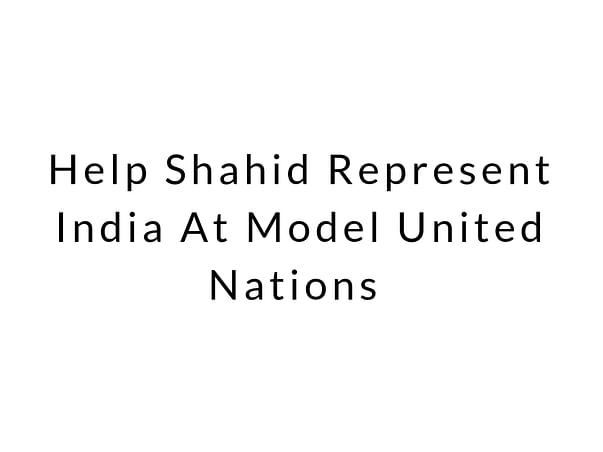 Help Shahid Represent India At Model United Nations