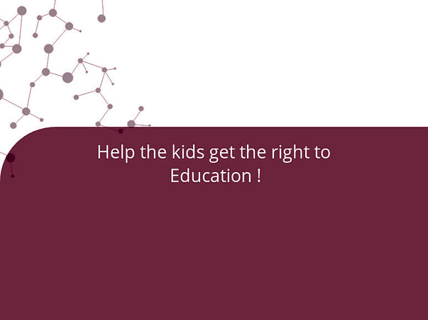 Help the kids get the right to  Education !