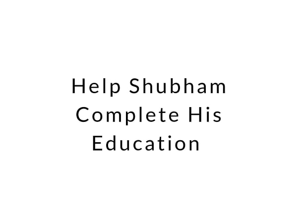 Help Shubham Complete His Education