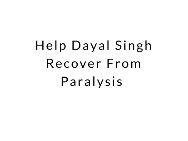 Help Dayal Singh Recover From Paralysis, pancreas and eye sight prblm