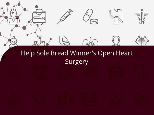 Help Sole Bread Winner's Open Heart Surgery