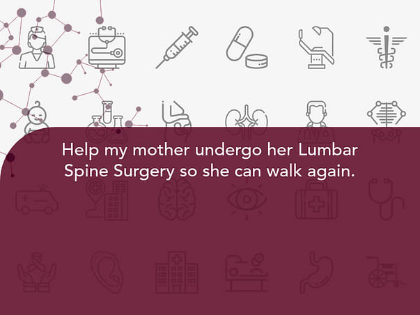 Help my mother undergo her Lumbar Spine Surgery so she can walk again.