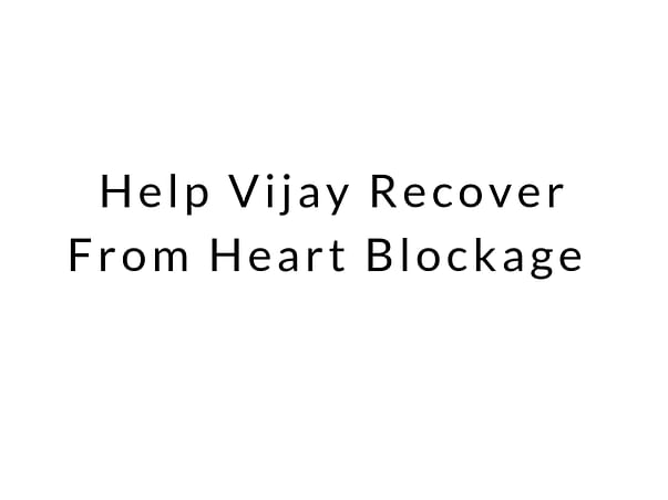 Help Vijay Recover From Heart Blockage