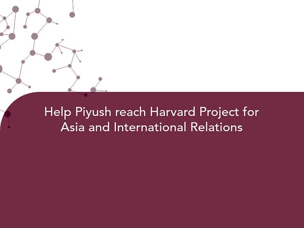 Help Piyush reach Harvard Project for Asia and International Relations