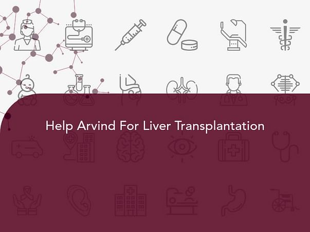Help Arvind For Liver Transplantation