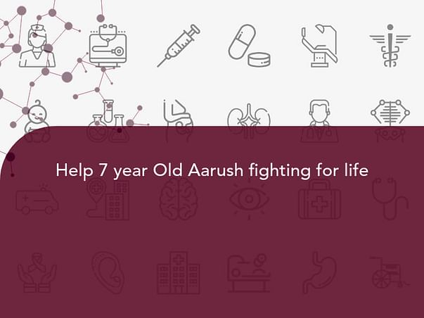 Help 7 year Old Aarush fighting for life