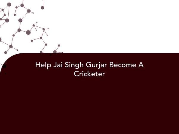 Help Jai Singh Gurjar Become A Cricketer