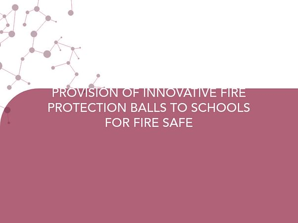 Help Provide Innovative Fire Protection Balls To Schools