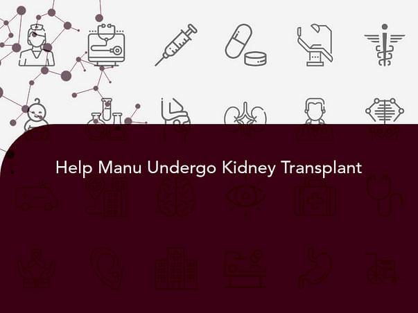 Help Manu Undergo Kidney Transplant