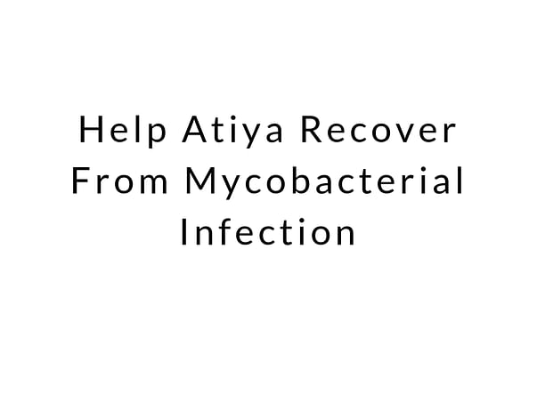 Help Atiya Recover From Mycobacterial Infection