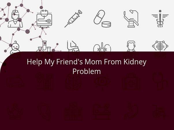 Help My Friend's Mom From Kidney Problem