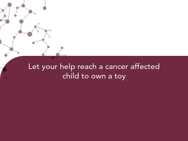Let your help reach a cancer affected child to own a toy