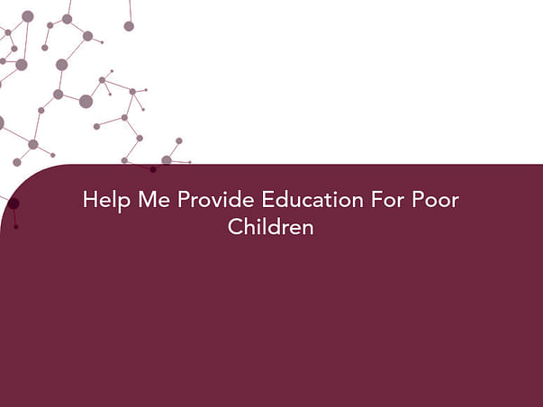 Help Me Provide Education For Poor Children