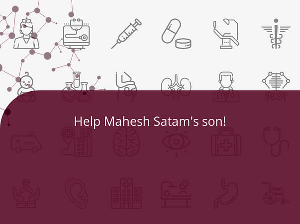 Help Mahesh Satam's son!