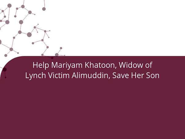 Help Mariyam Khatoon, Widow of Lynch Victim Alimuddin, Save Her Son