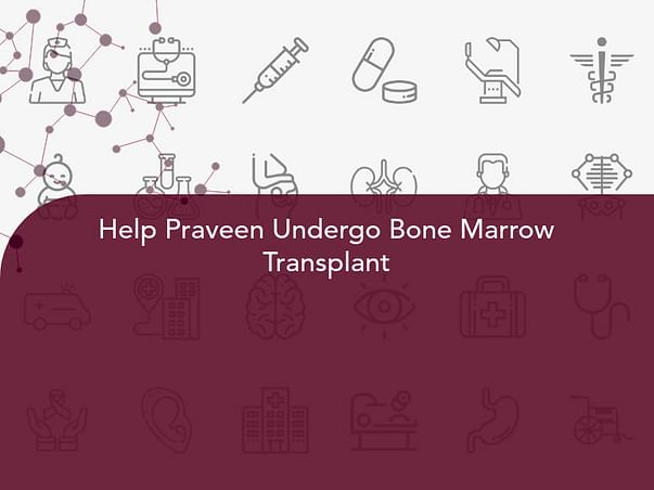 Help Praveen Undergo Bone Marrow Transplant