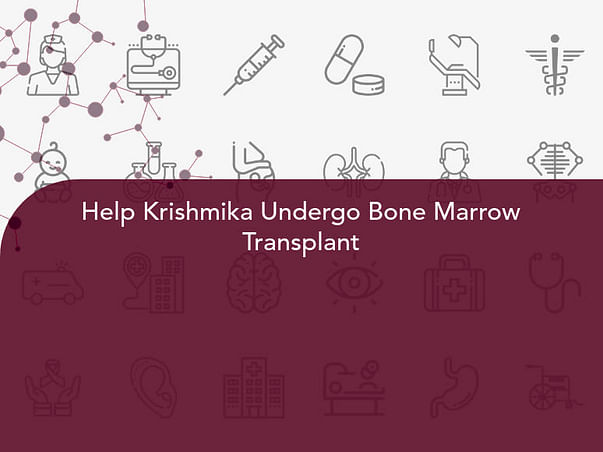 Help Krishmika Undergo Bone Marrow Transplant