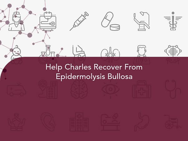 Help Charles Recover From Epidermolysis Bullosa