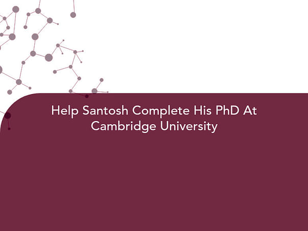 Help Santosh Complete His PhD At Cambridge University