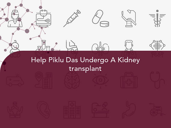 Help Piklu Das Undergo A Kidney transplant