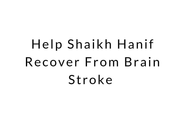 Help Shaikh Hanif (My Father) Recover From Brain Stroke