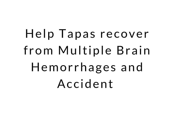 Help Tapas Recover From Multiple Brain Hemorrhage