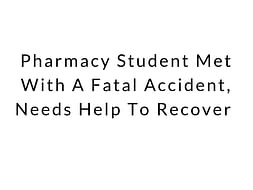 Pharmacy Student Met With A Fatal Accident, Needs Help To Recover