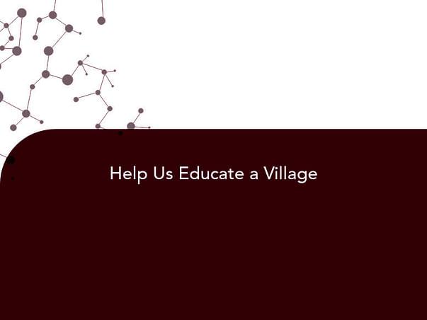 Help Us Educate a Village