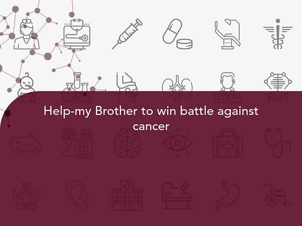 Help-my Brother to win battle against cancer